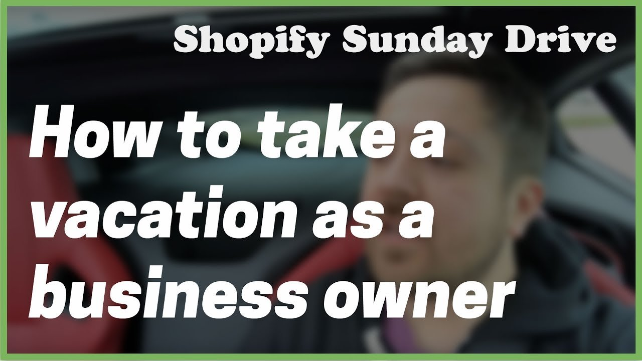 """[Shopify] """"How do you go on Vacation as a Business Owner?"""""""