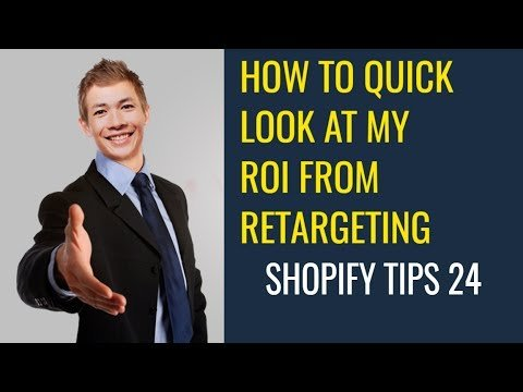 HOW TO QUICK LOOK AT MY ROI FROM RETARGETING  |  SHOPIFY TIPS 24