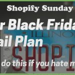 [Shopify] Your Money-Making Black Friday Email Marketing Plan