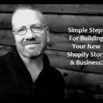 Simple Steps For Building Your New Shopify Store & Business!